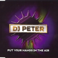 Put your hands in the air (5 vers.) - DJ PETER