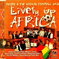 Lively up Africa (6 vers.) - FRISBIE & THE AFRICAN FOOTBALL STARS
