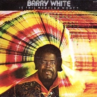 Is this whatcha wont? - BARRY WHITE