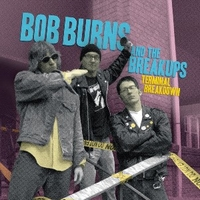 Terminal breakdown - BOB BURNS and the Breakups