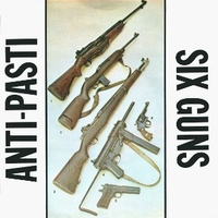 Six guns \ Now's the time \ Call the army (I'm alive) - ANTI-PASTI