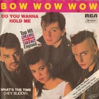 Do you wanna hold me \ What's the time (hey Buddy) - BOW WOW WOW