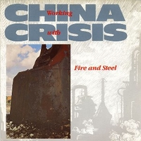 Working with fire and steel \ Dockland \ Forever I and I - CHINA CRISIS