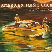 Wish the world away (3 tracks) - AMERICAN MUSIC CLUB