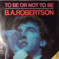 To be or not to be \ Language of love - B.A.ROBERTSON