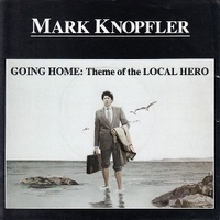 Going home: theme from Local hero - MARK KNOPFLER
