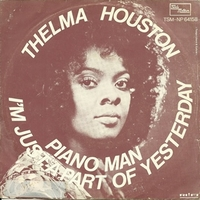Piano man \ I'm just a part of yesterday - THELMA HOUSTON