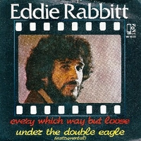 Every which way but loose \ Under the double eagle - EDDIE RABBITT