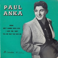 Diana \ Don't gamble with love \ I love you, baby \ Tell me that you love me - PAUL ANKA