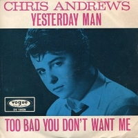 Yesterday man \ Too bad you don t want me - CHRIS ANDREWS