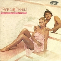 I think it's a dream \ Since I feel for you - CAPTAIN & TENNILLE