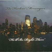 He'll be right there - HARLEM MESSENGERS