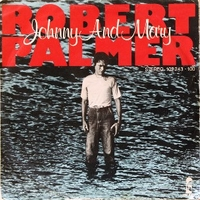 Johnny and Mary \ In walks love again - ROBERT PALMER