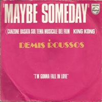 Maybe someday \ I'm gonna fall in love - DEMIS ROUSSOS