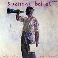 Only when you leave \ Paint me down (live) - SPANDAU BALLET