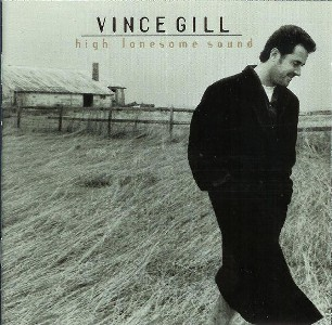 High lonesome sound - VINCE GILL
