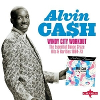 Windy city workout-The essential dance craze hits & rarities 1964/73 - ALVIN CASH
