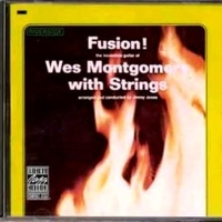 Fusion! The incredible guitar of Wes Montgomery with strings - WES MONTGOMERY
