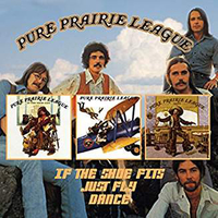 If the shoe fits + Just fly + Dance - PURE PRAIRIE LEAGUE