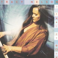 I feel so good - TRACY NELSON
