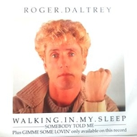 Walking in my sleep \ Somebody told me \ Gimme some lovin' - ROGER DALTREY