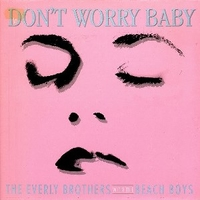 Don't worry baby - EVERLY BROTHERS \ BEACH BOYS