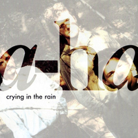 Crying in the rain - A-HA