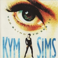 Too blind to see it - KYM SIMS