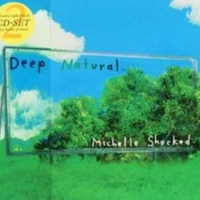 Deep natural - MICHELLE SHOCKED