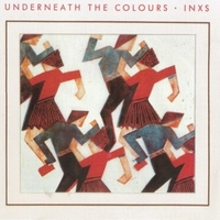 Underneath the colours - INXS