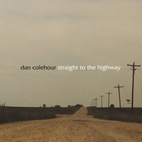 Straight to the highway - DAN COLEHOUR