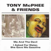 Me and the devil \ I asked for water, she gave me gasoline  - TONY McPHEE