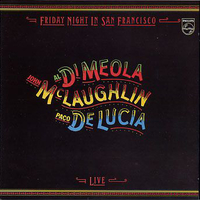 Friday night in San Francisco - AL DI MEOLA \ JOHN McLAUGHLIN \ PACO DE LUCIA
