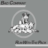 Run with the pack - BAD COMPANY