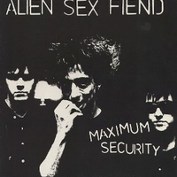 Maximum security - ALIEN SEX FIEND