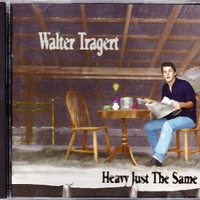 Heavy just the same - WALTER TRAGERT