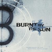 Soundtrack to the personal revolution - BURNT BY THE SUN