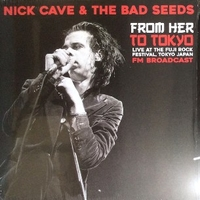 From her to Tokyo - Live at the Fuji rock Festival, Tokyo Japan - NICK CAVE