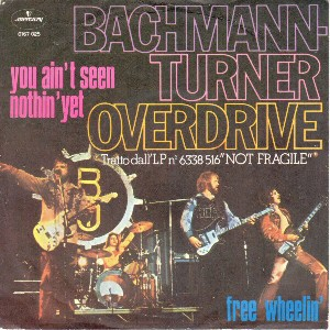 You ain't seen nothin' yet\Free wheelin' - BACHMAN-TURNER OVERDRIVE