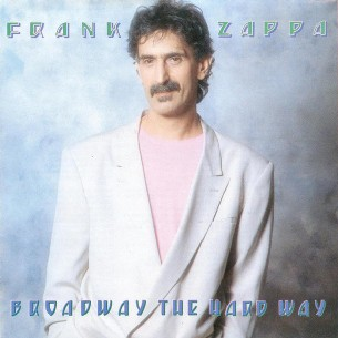 Broadway the hard way - FRANK ZAPPA