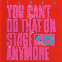 You can't do that on stage anymore vol.5 - FRANK ZAPPA
