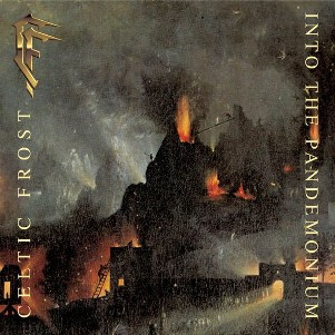 Into the pandemonium - CELTIC FROST