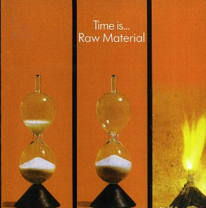 Time is... - RAW MATERIAL