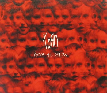 Here to stay (3 vers.+1 track video) - KORN