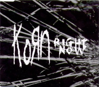 Right now (2 vers.) - KORN