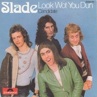 Look wot you dun \ Candidate - SLADE