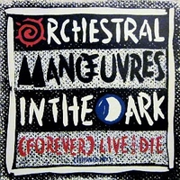 (Forever) live and die (ext.mix) - ORCHESTRAL MANOUVRES IN THE DARK
