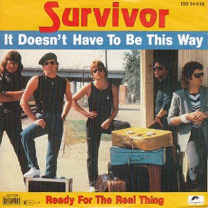 It doesn't have to be this way \ Ready for the real thing - SURVIVOR