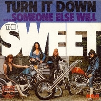 Turn it down \ Someone else will - SWEET