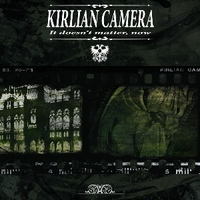 It doesn't matter, now - KIRLIAN CAMERA